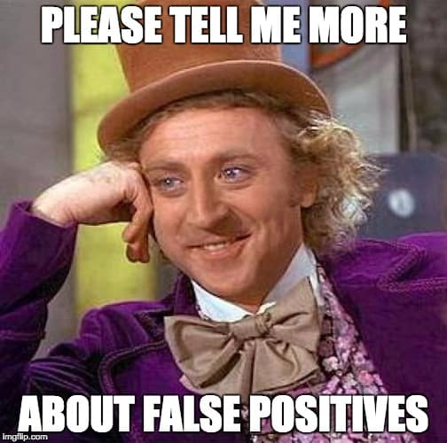 willy wonka sarcastically saying he' wants to hear more about false positives