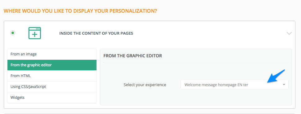 "Select ""inside the content of your pages"", then ""From the graphic editor"", then select the experience you just created with the editor - Kameleoon web personalization"